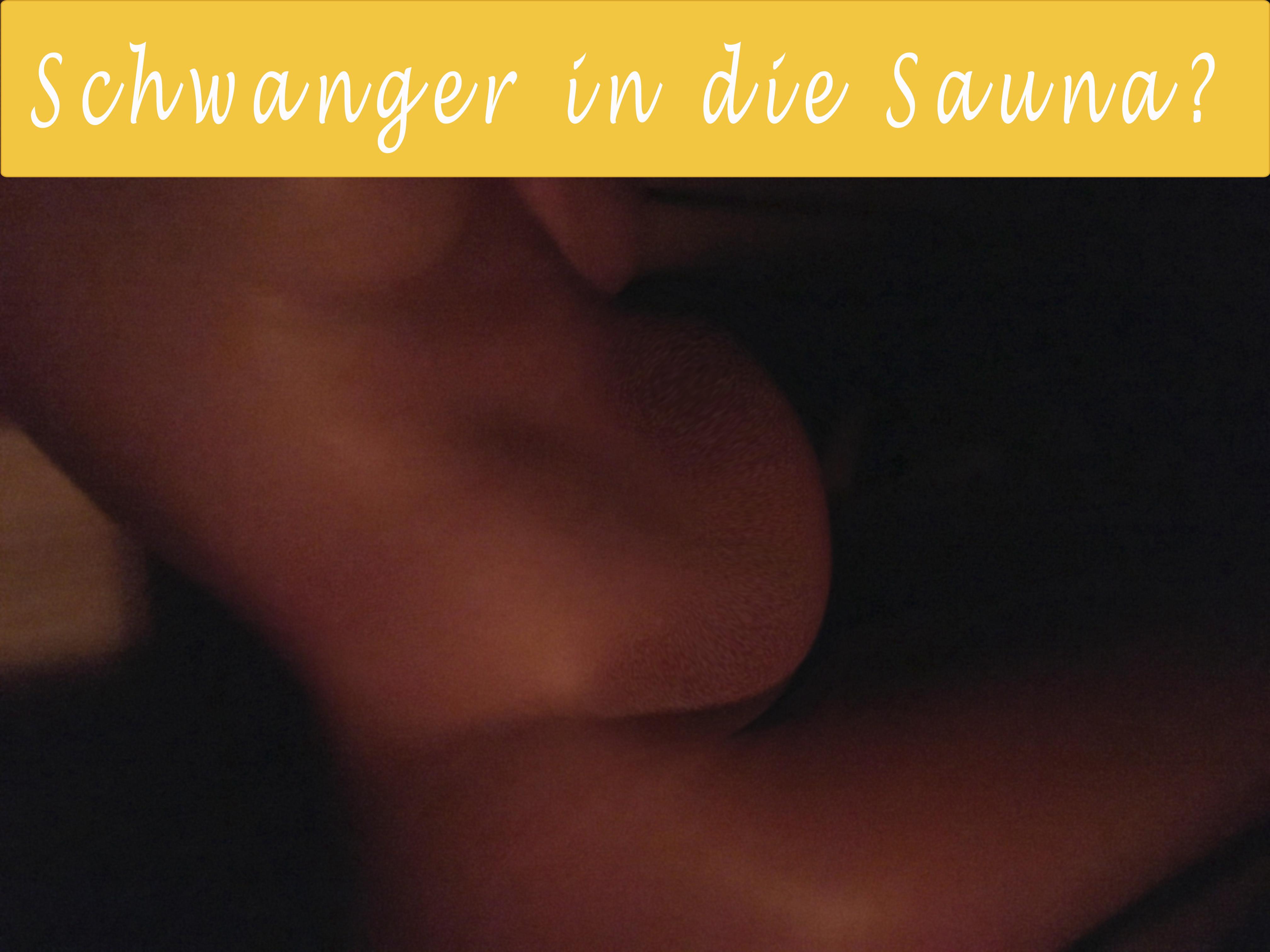 SCHWANGER SAUNIEREN | Schwangerschaft, Sauna,